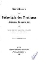 Contribution à la pathologie des mystiques anamnèse de quatre cas