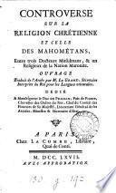 Controverse sur la religion chrétienne et celle des Mahométans, entre trois docteurs musulmans & un religieux de la nation maronite, tr. de l'arabe par m. Le Grand