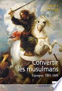 Convertir les musulmans. Espagne, 1491-1609