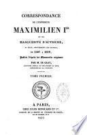 Correspondance de l'empereur Maximilien 1er et de Marguerite d'Autriche, sa fille gouvernante des Pays-Bas
