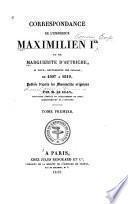 Correspondance de l'empereur Maximilien Ier et de Marguerite d'Autriche ... de 1507 à 1519