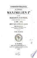 Correspondance de l'Empereur Maximilien Ier et de Marguerite d'Autriche, sa Fille, Gouvernante des Pays-Bas