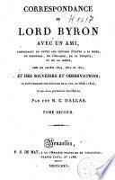Correspondance de Lord Byron, avec un ami, comprenant en autres les lettres écrites à sa mère, de Portugal, de l'Espagne, de la Turquie, et de la Grèce, dans les années 1809, 1810 et 1811, et des souveniers et observations, le tout formant une histoire de sa vie, de 1808 à 1814