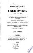 Correspondance de lord Byron avec un ami, comprenant en outre les lettres écrites a sa mère, du Portugal, de l'Espagne, de la Turquie et de la Grèce, dans les années 1809, 1810 e 1811, et des souvenirs et observations; le tout formant une histoire de sa vie de 1808 a 1814, ornée d'un portrait de lord Byron, ... Par feu R. C. Dallas. Tome premier [-second!