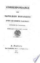 Correspondance de Napoléon Bonaparte avec le comte Carnot,... pendant les cent jours