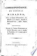 Correspondance du Général Miranda avéc le Général Dumourier, les Ministres de la Guerre, Pache & Beurnonville, depuis Janvier 1793
