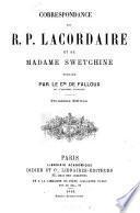 Correspondance du R. P. Lacordaire et de Madame Swetchine, publiée par le comte de Falloux
