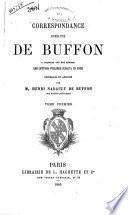 Correspondance inedite de Buffon a laquelle ont ete reunies les lettres publiees jusqu'a ce jour recueillie et annotee par M. Henri Nadault de Buffon