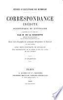 Correspondance inédite scientifique et littéraire recueillie et publiée par M. de la Roquette