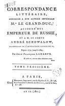 Correspondance litteraire, adressée a son Altesse impériale M.gr le Grand-Duc, aujourd'hui empereur de Russie, et a M. le comte André Schowalow ... par Jean-Francois La Harpe. Tome premier (-quatrième)