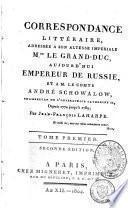 Correspondance littéraire, adressée au Grand-Duc, aujourd'hui empereur de Russie, et au comte André Schowalow, depuis 1774 jusqu'à 1791