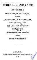Correspondance littéraire, philosophique et critique, adressée a un souverain d'Allemagne, depuis 1770 jusqu un 1782