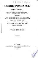 Correspondance littéraire, philosophique et critique adressée à un souverain d'Allemagne...