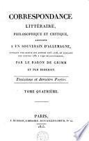 Correspondance littéraire, philosophique et critique, adressée à un souverain d'Allemagne ... par le Baron de Grimm et par Diderot