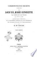 Correspondance secrete inedite sur Louis 16., Marie-Antoinette, la cour et la ville de 1777 a 1792 publiee d'apres les manuscrits de la bibliotheque imperiale de Saint-Petersbourg par M. de Lescure