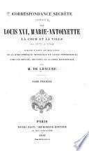Correspondance secrète inédite sur Louis XVI, Marie Antoinette, la cour et la ville de 1777 à 1792