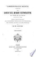 Correspondance secrète inédite sur Louis XVI, Marie-Antoinette, la cour et la ville de 1777 à 1792