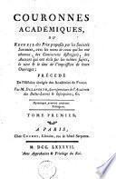 Couronnes académiques ou recueil des prix proposés par les sociétés savantes, avec les noms de ceux qui les ont obtenus des concurrens distingués, des auteurs qui ont écrit sur les mêmes sujets, le titre et le lieu de l'impression de leurs ouvrages précédé de l'histoire abrégée des académies de France