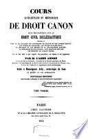 Cours alphabétique et méthodique de droit canon dans ses rapports avec le droit civil ecclésiastique, contenant tout ce qui regarde les concordats de France et des autres nations,