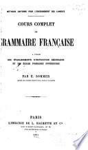 Cours complet de grammaire française a l'usage des établissements d'instruction secondaire et des écoles primaires supérieures