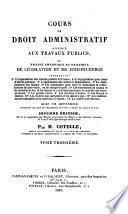 Cours de droit administratif appliqué aux travaux publics, où traité théorique et pratique de législation et de jurisprudence