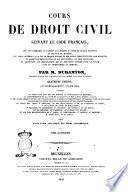 Cours de droit civil suivant le code francais, avec des sommaires ou exposés analytiques ... par M. Duranton