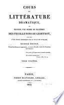 Cours de littérature dramatique ou Recueil par ordre de matières des feuilletons de Geoffroy, précédé d'une notice historique sur sa vie et ses ouvrages