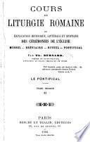 Cours de liturgie romaine ou explication historique, littérale et mystique des cérémonies de l'église