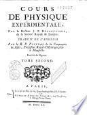 Cours de physique expérimentale par le Docteur J. T. Desaguliers de la société royale de Londres. Traduit de l'anglais par le R. P. Pezenas de la compagnie de Jésus... enrichi de figures