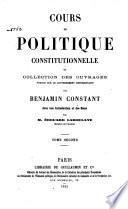 Cours de politique constitutionnelle; ou, Collection des ouvrages publiés sur le gouvernement représentatif