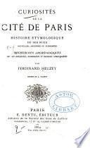Curiosités de la Cité de Paris, histoire étymologique de ses rues ... recherches archéologiques sur ses antiquités. ... Dessins de A. Racinet