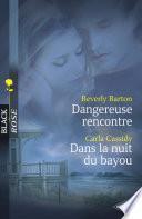 Dangereuse rencontre - Dans la nuit du bayou (Harlequin Black Rose)