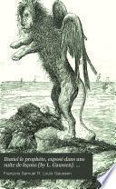 Daniel le prophète, exposé dans une suite de leçons [by L. Gaussen]. Tom. 1, 2e éd