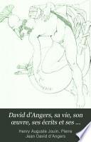 David d'Angers: sa vie, son œuvre, ses écrits et ses contemporains