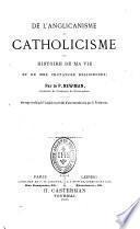 De l'anglicanisme au catholicisme ou Histoire de ma vie et de mes croyances religieuses