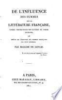 De l'influence des femmes sur la littérature française, comme protectrices des lettres et comme auteurs