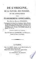 De l'origine, de la nature, des progrés, et de l'influence des établissemens consulaires