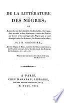 De la litterature des Negres, ou recherches sur leurs facultes intellectuelles, leurs qualites morales et leur litterature (etc.)