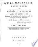 De la monarchie Prussienne, sous Frederic le Grand; avec un appendice contenant des recherches sur la situation actuelle des principales contrees de l'Allemagne