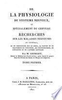 De la physiologie du systeme nerveux, et specialement du cerveau ; recherches sur les maladies nerveuses (etc.)