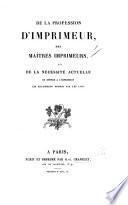 De la profession d'imprimeur, des maîtres imprimeurs, et de la nécessité actuelle de donner à l'imprimerie les règlemens promis par les lois