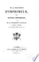 De la profession d'imprimeur des maitres imprimeurs et de la necessité actuelle de donner à l'imprimerie les réglements promis par les lois
