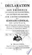 Déclaration de son Eminence de Cardinal de Franckenberg,...sur l'enseignement du séminaire-général de Louvain. Suivie de l'approbation du Souverain Pontife, des actes d'adhésion de plusieurs évêques et universités et autres pièces relatives