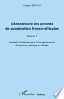 Déconstruire les accords de coopération franco-africaine (Volume 1)