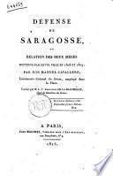 Défense de Saragosse, ou Relation des deux sièges soutenus par cette ville en 1808 et 1809; par Don Manuel Cavallero ... Traduit par M. L.-V. Angliviel de la Beaumelle ..