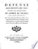 Défense des droits du roi contre les prétentions du clergé de France, sur cette question: les Ecclésiastiques doivent-ils à sa Majesté, la Foi & hommage, l'aveu & dénombrement, ou des déclarations de temporel pour les biens, qu'ils possedent dans le Royaume?