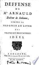 Deffense de M. Arnauld contre la Réponse au livre Des vrayes et des fausses idées