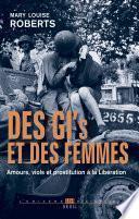 Des GI et des femmes. Amours, viols et prostitution à la Libération