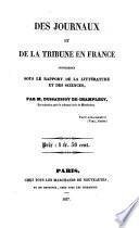 Des journaux et de la tribune en France considérés sous le rapport de la littérature et des sciences
