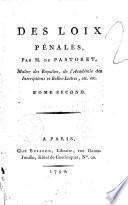 Des loix penales, par M. de Pastoret, Maitre des Requetes, de l'Academie des Inscriptions et Belles-Lettres, etc. etc. Tome premier [-second]